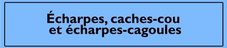 Echarpes, caches-cou et echarpes-cagoules